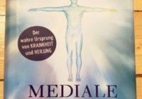'Mediale Medizin' von Anthony William - u.a. auch Autor von 'Heile Deine Schilddrüse', 'Heile Deine Leber' und 'Medical Food'