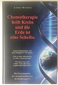 Lothar Hirneises Buch Chemotherapie heilt Krebs - und die Erde ist eine Scheibe.